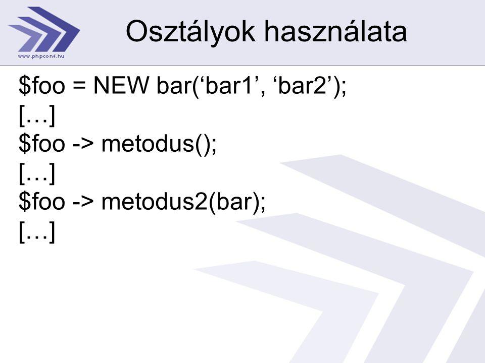 Osztályok használata $foo = NEW bar('bar1', 'bar2'); […]